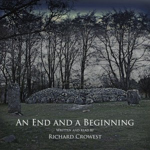 An End and a Beginning, written and read by Richard Crowest